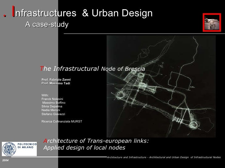 A rchitecture of Trans-european links: Applied design of local nodes 2004 T he Infrastructural  Node of Brescia Prof. Fabr...