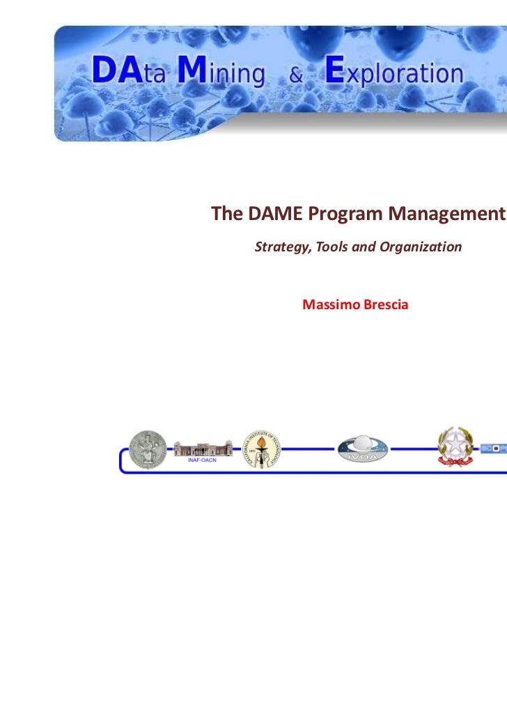 The DAME Program Management    Strategy, Tools and Organization           Massimo Brescia