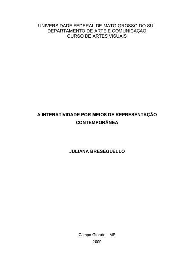 UNIVERSIDADE FEDERAL DE MATO GROSSO DO SUL DEPARTAMENTO DE ARTE E COMUNICAÇÃO CURSO DE ARTES VISUAIS A INTERATIVIDADE POR ...