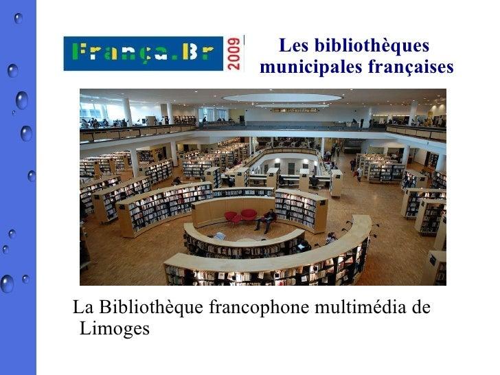 Les bibliothèques  municipales françaises La Bibliothèque francophone multimédia de  Limoges (Bfm)