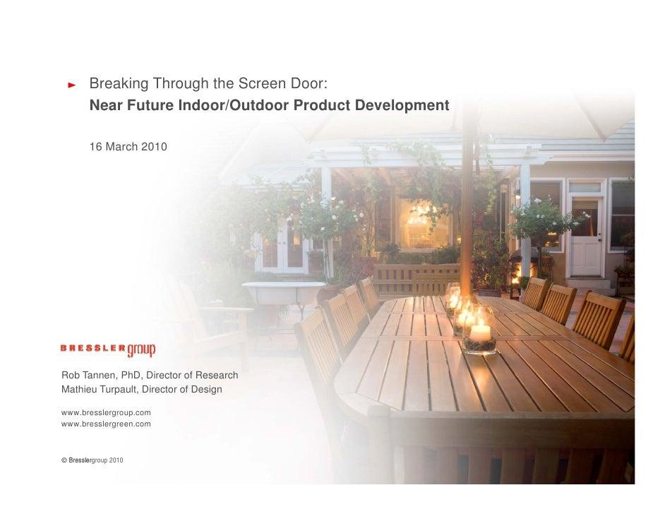 Breaking Through the Screen Door:          Near Future Indoor/Outdoor Product Development           16 March 2010     Rob ...
