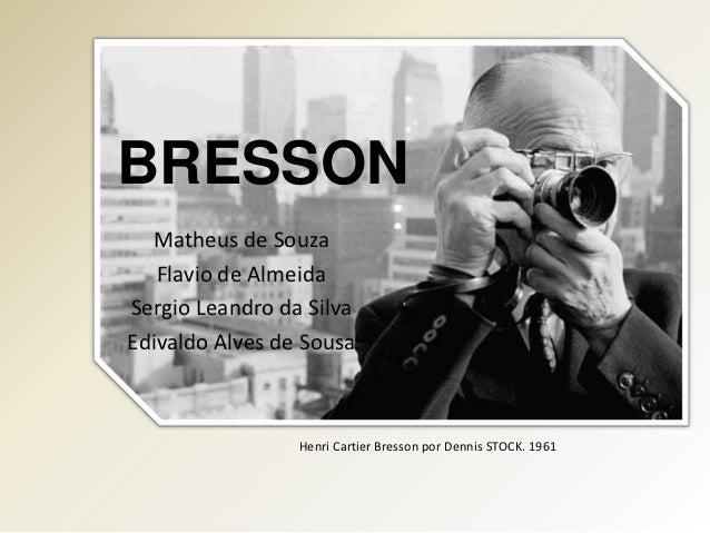 BRESSON  Matheus de Souza   Flavio de AlmeidaSergio Leandro da SilvaEdivaldo Alves de Sousa                 Henri Cartier ...