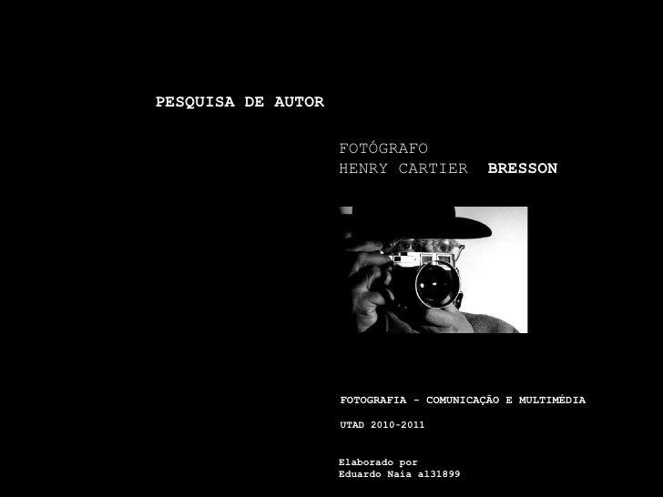 Elaborado por Eduardo Naia al31899 FOTÓGRAFO HENRY CARTIER  BRESSON PESQUISA DE AUTOR FOTOGRAFIA - COMUNICAÇÃO E MULTIMÉDI...