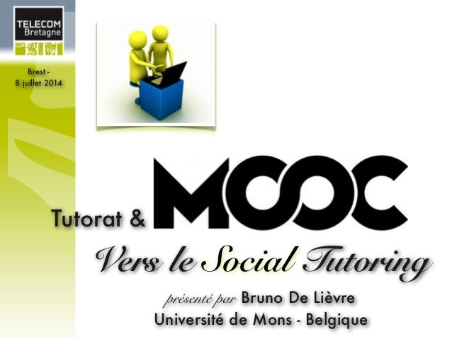 présenté par Bruno De Lièvre Université de Mons - Belgique Tutorat & Vers le Social Tutoring Brest - 8 juillet 2014