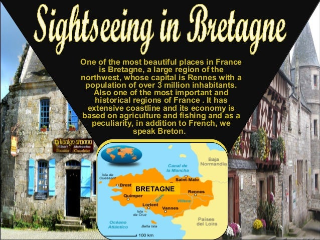 One of the most beautiful places in France     is Bretagne, a large region of thenorthwest, whose capital is Rennes with a...
