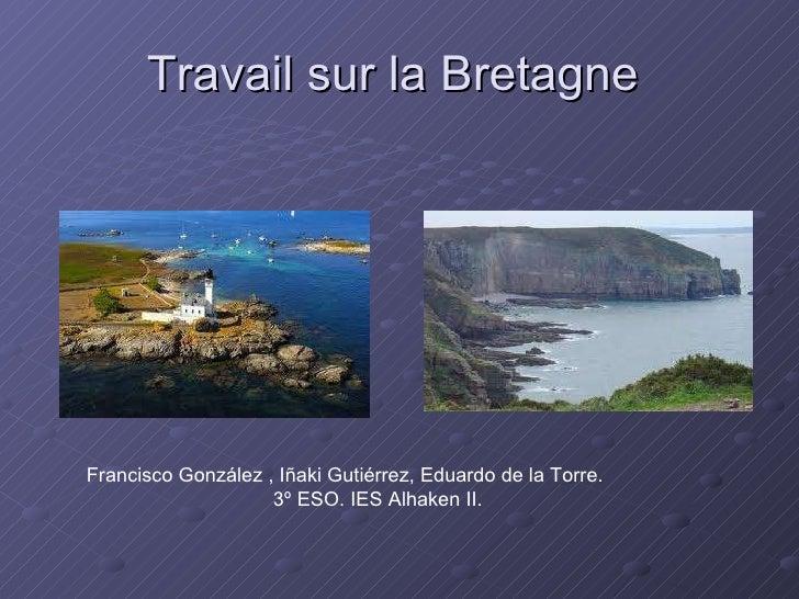Travail sur la Bretagne  Francisco González , Iñaki Gutiérrez, Eduardo de la Torre. 3º ESO. IES Alhaken II.