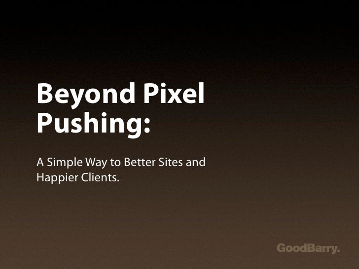 Beyond Pixel Pushing: A Simple Way to Better Sites and Happier Clients.
