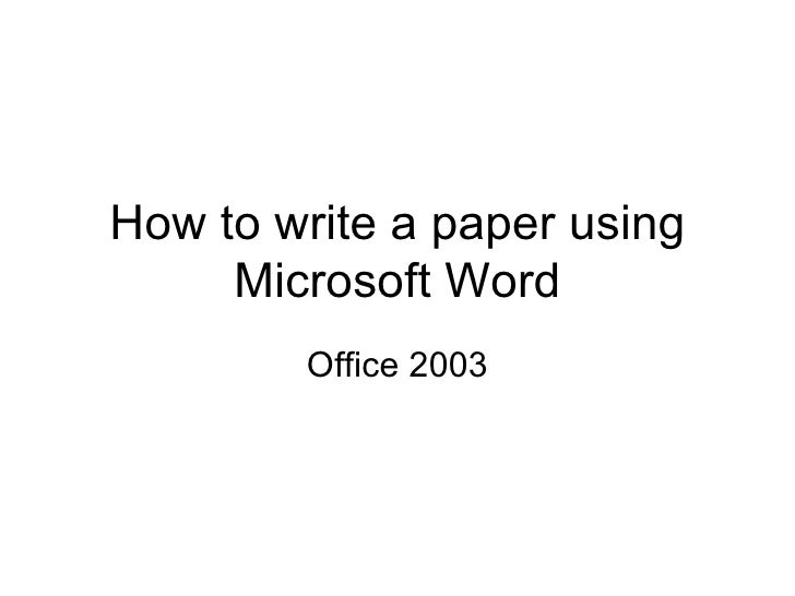 How to write a paper using Microsoft Word Office 2003