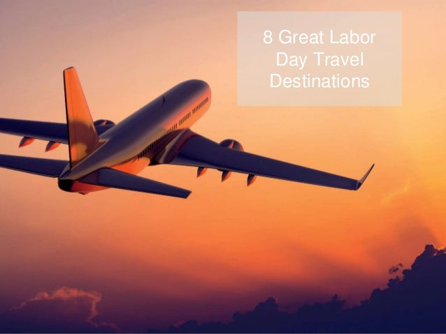 8 Great Labor Day Travel Destinations