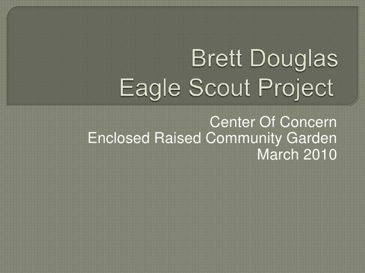Brett Douglas Eagle Scout Project<br />Center Of Concern<br />Enclosed Raised Community Garden<br />March 2010<br />
