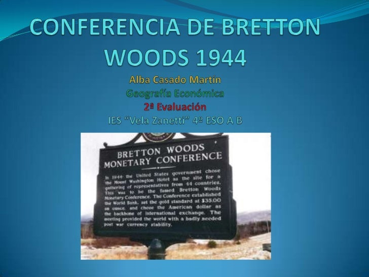 Acuerdos de Bretton WoodsLos acuerdos de Bretton Woods son las resoluciones dela conferencia monetaria y Financiera de las...