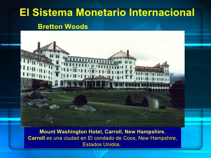 Bretton Woods El Sistema Monetario Internacional Mount Washington Hotel, Carroll, New Hampshire. Carroll  es una ciudad en...