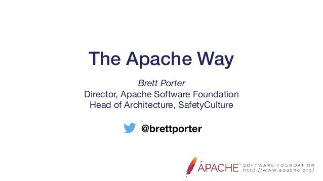 The Apache Way @brettporter Brett Porter Director, Apache Software Foundation  Head of Architecture, SafetyCulture