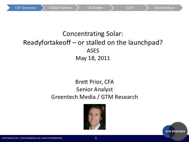 Concentrating Solar:<br />Readyfortakeoff – or stalled on the launchpad?<br />ASES<br />May 18, 2011<br />Brett Prior, CFA...