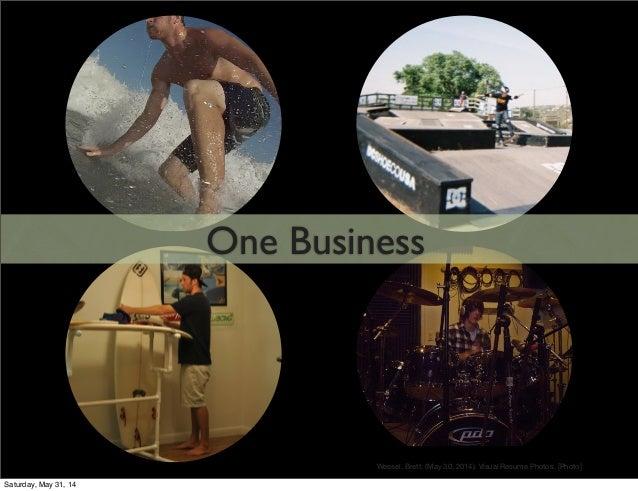 One Business Wessel, Brett. (May 30, 2014). Visual Resume Photos. [Photo] Saturday, May 31, 14
