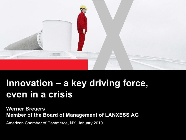 Innovation – a key driving force, even in a crisis Werner Breuers Member of the Board of Management of LANXESS AG American...