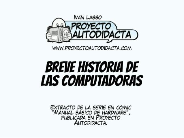 ÍVÁN LASSO  marcam AUTODÍDACT A  WWW.  PROYECT OAUTODIDACT A. COM  BREVE HISTORIA DE [IIS COMPUTADORIIS  EXTRACT O DE LA S...