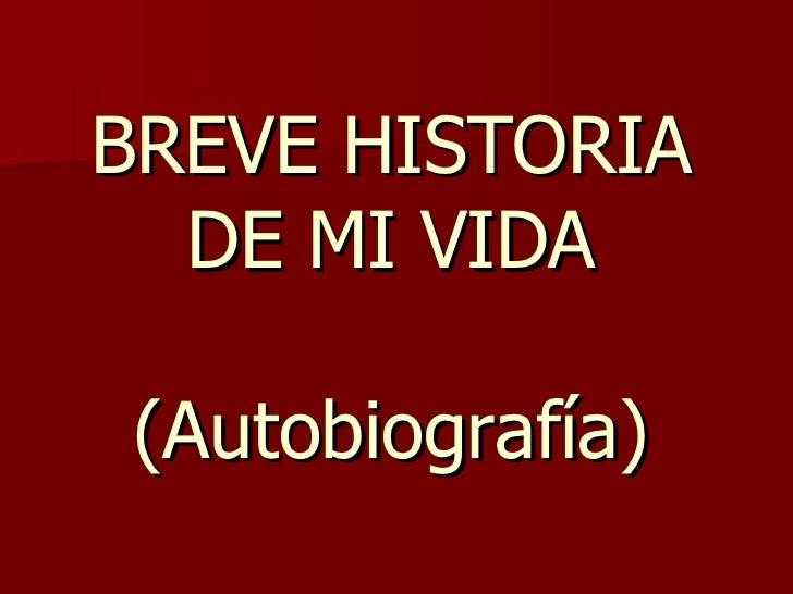 BREVE HISTORIA DE MI VIDA (Autobiografía)