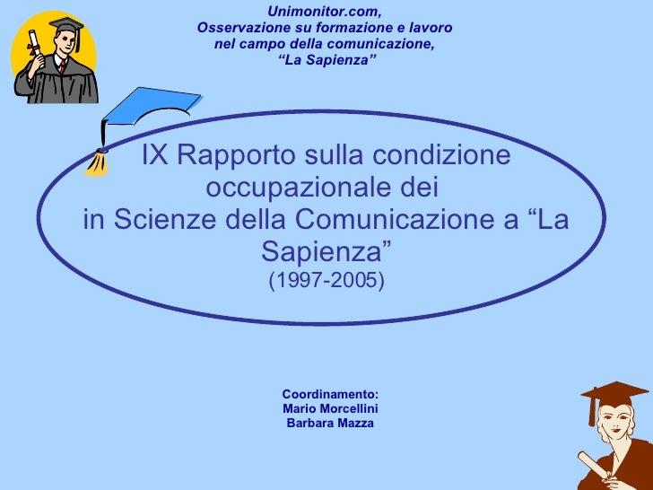 """IX Rapporto sulla condizione occupazionale dei  in Scienze della Comunicazione a """"La Sapienza"""" (1997-2005) Unimonitor.com,..."""