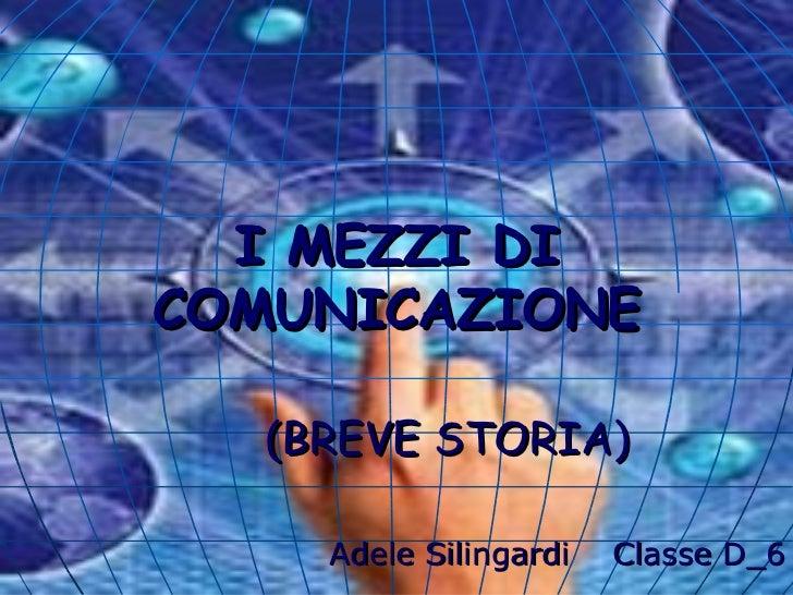 (BREVE STORIA) Adele Silingardi  Classe D_6 I MEZZI DI COMUNICAZIONE