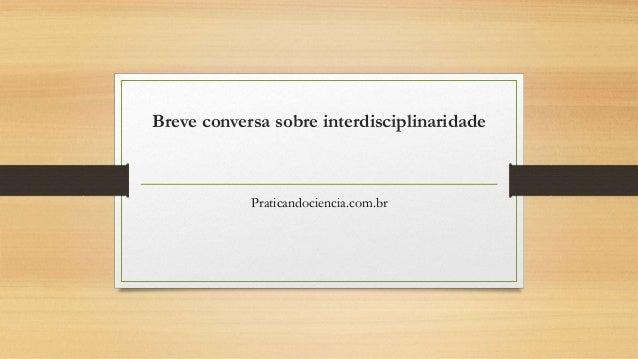 Breve conversa sobre interdisciplinaridade Praticandociencia.com.br