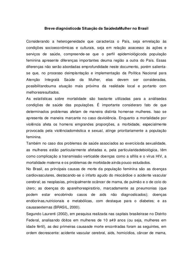 Breve diagnósticoda Situação da SaúdedaMulher no BrasilConsiderando a heterogeneidade que caracteriza o País, seja emrelaç...