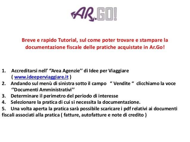 Breve e rapido Tutorial, sul come poter trovare e stampare la documentazione fiscale delle pratiche acquistate in Ar.Go! 1...