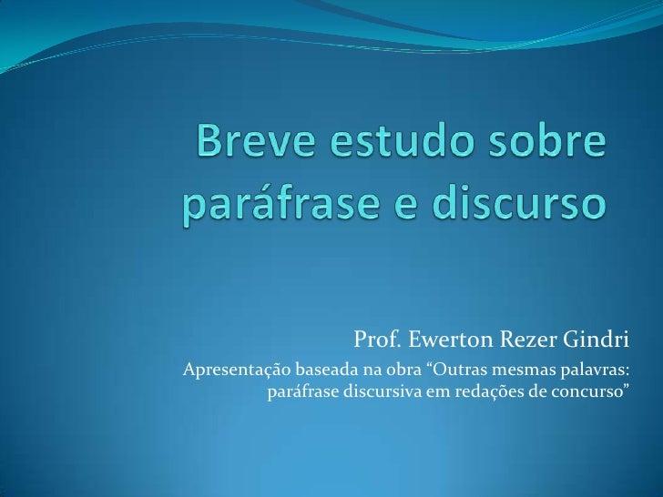 """Prof. Ewerton Rezer GindriApresentação baseada na obra """"Outras mesmas palavras:         paráfrase discursiva em redações d..."""