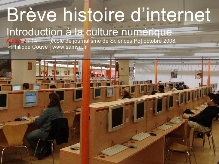 Brève histoire d'internet Introduction à la culture numérique Atelier 2  / 14  [école de journalisme de Sciences Po] octob...