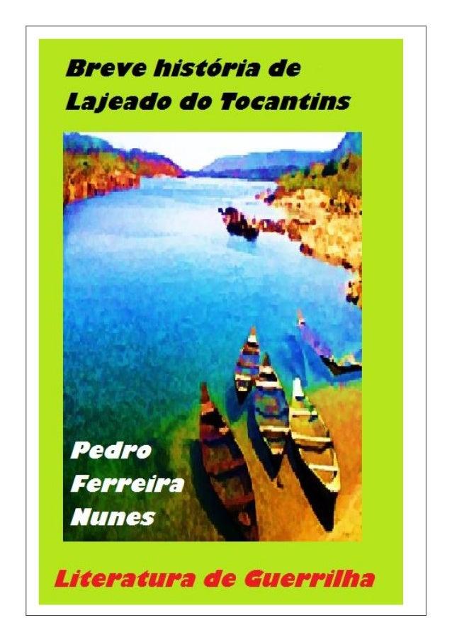 Breve história de Lajeado do Tocantins  Pedro Ferreira Nunes  Lajeado – TO  2014