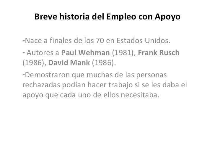 Breve historia del Empleo con Apoyo-Nace a finales de los 70 en Estados Unidos.- Autores a Paul Wehman (1981), Frank Rusch...