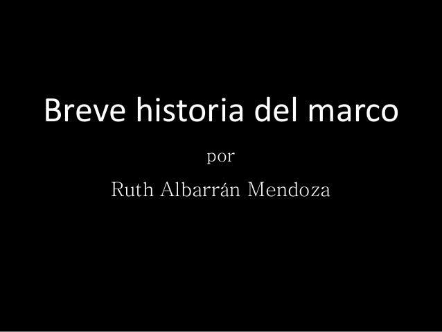 Breve historia del marco por Ruth Albarrán Mendoza