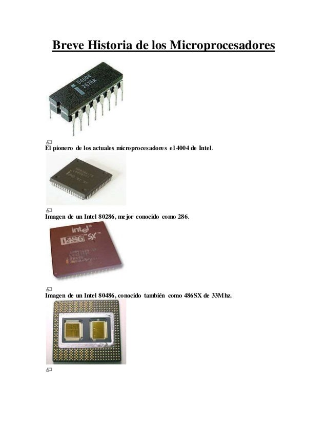 Breve Historia de los Microprocesadores El pionero de los actuales microprocesadores el 4004 de Intel. Imagen de un Intel ...