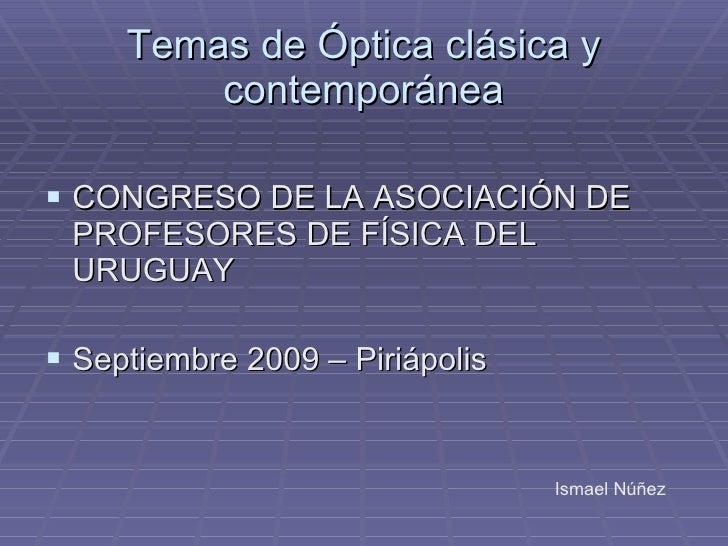 Temas de Óptica clásica y contemporánea <ul><li>CONGRESO DE LA ASOCIACIÓN DE PROFESORES DE FÍSICA DEL URUGUAY </li></ul><u...