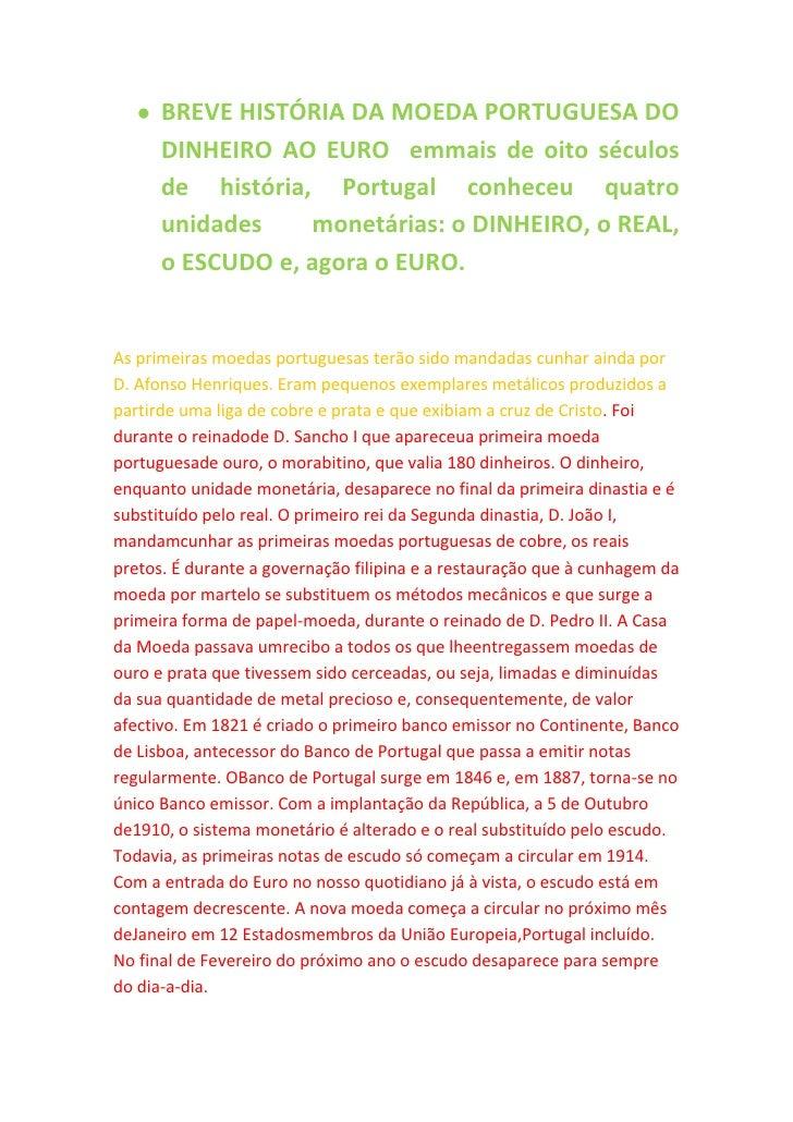 BREVE HISTÓRIA DA MOEDA PORTUGUESA DO      DINHEIRO AO EURO emmais de oito séculos      de história, Portugal conheceu qua...