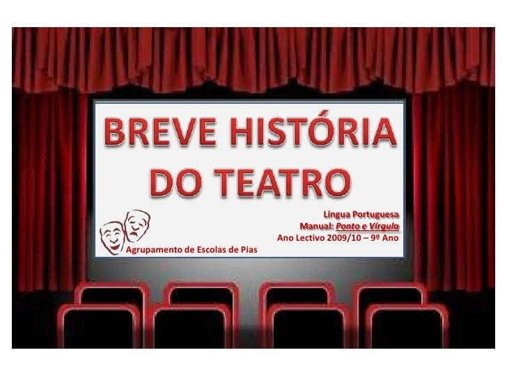 BREVE HISTÓRIA DO TEATRO<br />Língua Portuguesa<br />Manual: Ponto e Vírgula<br />Ano Lectivo 2009/10 – 9º Ano<br />      ...