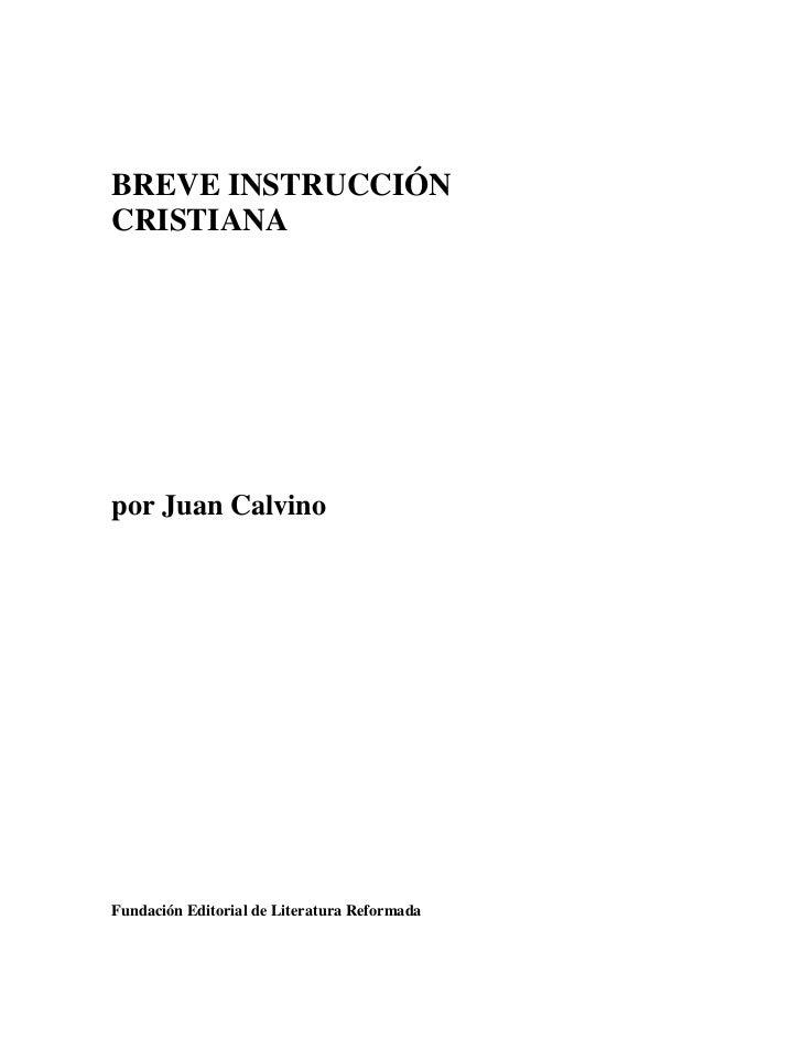 BREVE INSTRUCCIÓNCRISTIANApor Juan CalvinoFundación Editorial de Literatura Reformada