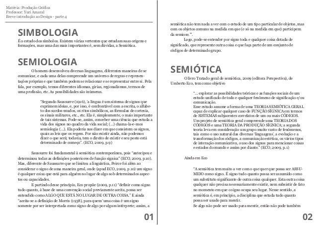 Matéria: Produção Gráfica Professor: Yuri Amaral Breve introdução ao Design - parte 4  SIMBOLOGIA  É o estudo dos símbolos...