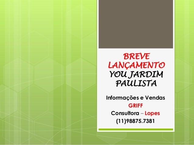 BREVE LANÇAMENTO YOU JARDIM PAULISTA Informações e Vendas GRIFF Consultora – Lopes (11)98875.7381