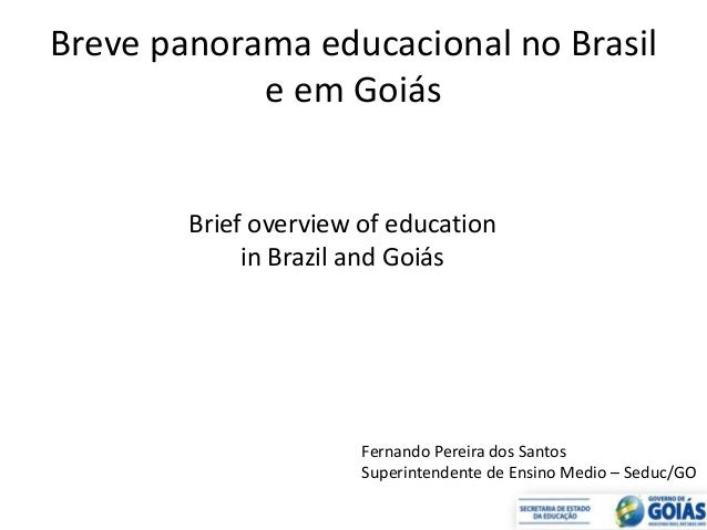 Breve panorama educacional no Brasil e em Goiás Brief overview of education in Brazil and Goiás Fernando Pereira dos Santo...