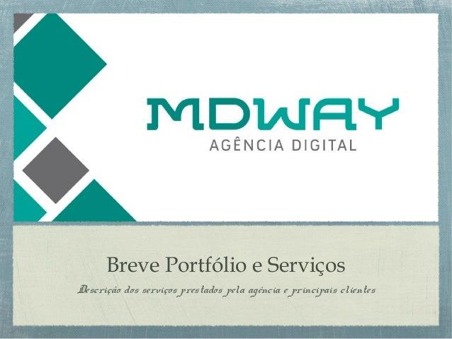 Breve Portfólio e Serviços Descrição dos serviços prestados pela agência e principais clientes