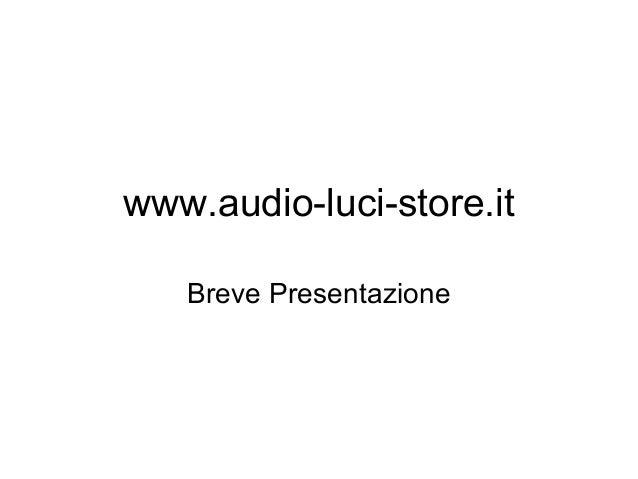 www.audio-luci-store.it Breve Presentazione