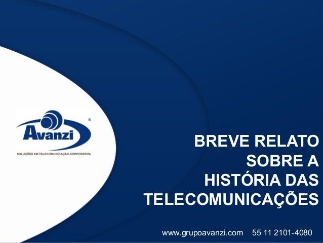 BREVE RELATO          SOBRE A      HISTÓRIA DASTELECOMUNICAÇÕES www.grupoavanzi.com   55 11 2101-4080