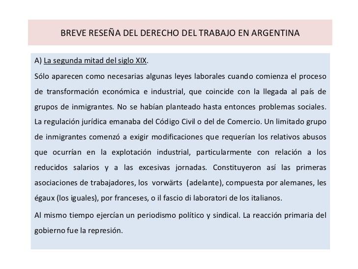 BREVE RESEÑA DEL DERECHO DEL TRABAJO EN ARGENTINAA) La segunda mitad del siglo XIX.Sólo aparecen como necesarias algunas l...