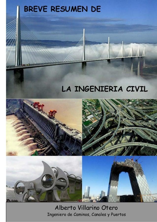 Profesor: Alberto Villarino Otero Página 0/282 Ingeniero de Caminos, Canales y Puertos LA INGENIERIA CIVIL BREVE RESUMEN D...