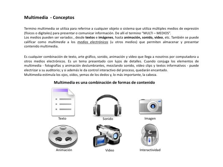 Multimedia  - Conceptos<br />Termino multimedia se utiliza para referirse a cualquier objeto o sistema que utiliza múltipl...