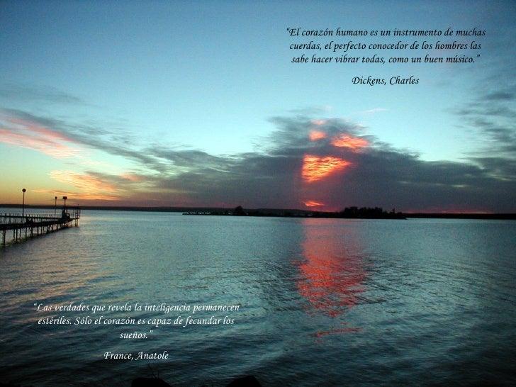 """"""" El corazón humano es un instrumento de muchas cuerdas, el perfecto conocedor de los hombres las sabe hacer vibrar todas,..."""