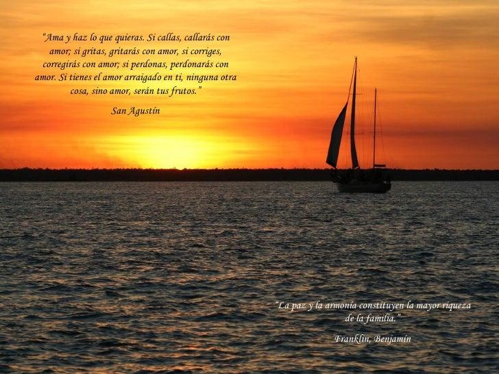 """"""" Ama y haz lo que quieras. Si callas, callarás con amor; si gritas, gritarás con amor, si corriges, corregirás con amor; ..."""