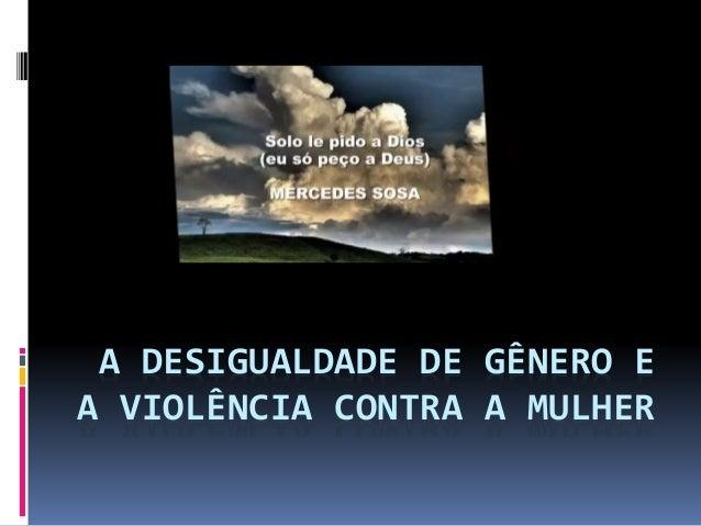 A DESIGUALDADE DE GÊNERO E A VIOLÊNCIA CONTRA A MULHER