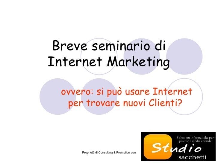 Breve seminario di  Internet Marketing ovvero: si può usare Internet per trovare nuovi Clienti?